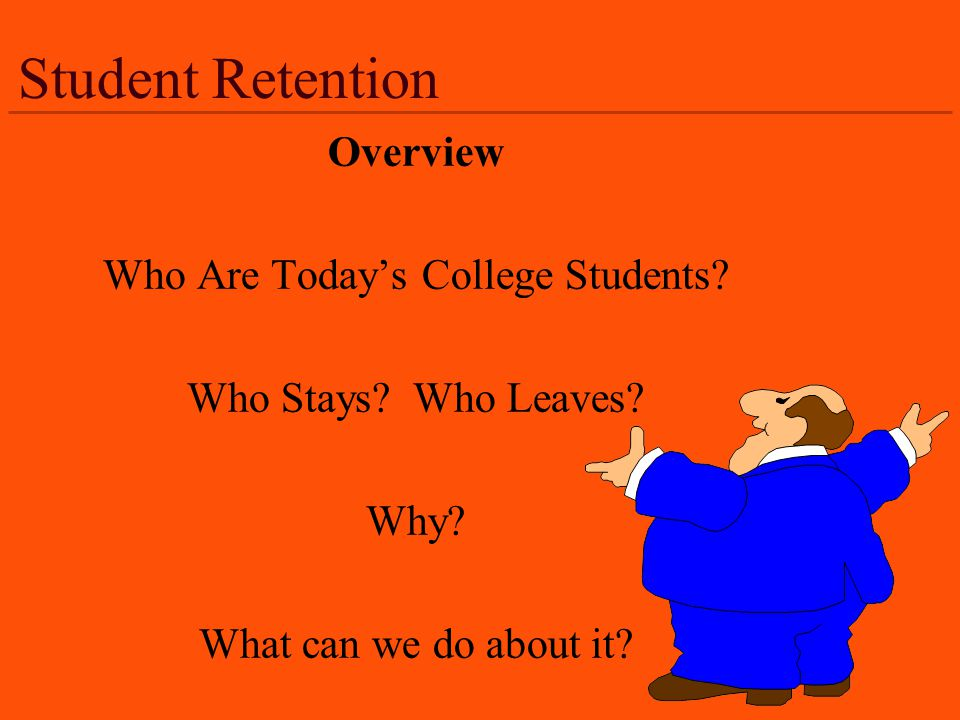 Student Retention Overview Who Are Todays College Students.
