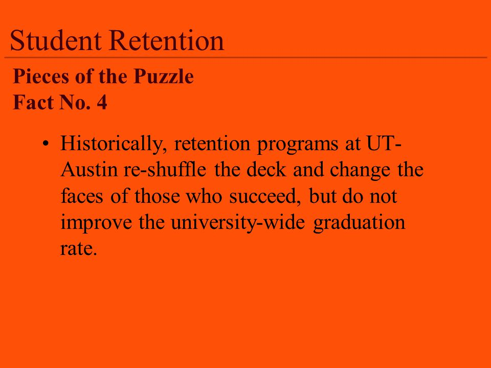 Historically, retention programs at UT- Austin re-shuffle the deck and change the faces of those who succeed, but do not improve the university-wide graduation rate.