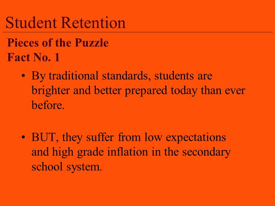 Student Retention By traditional standards, students are brighter and better prepared today than ever before.