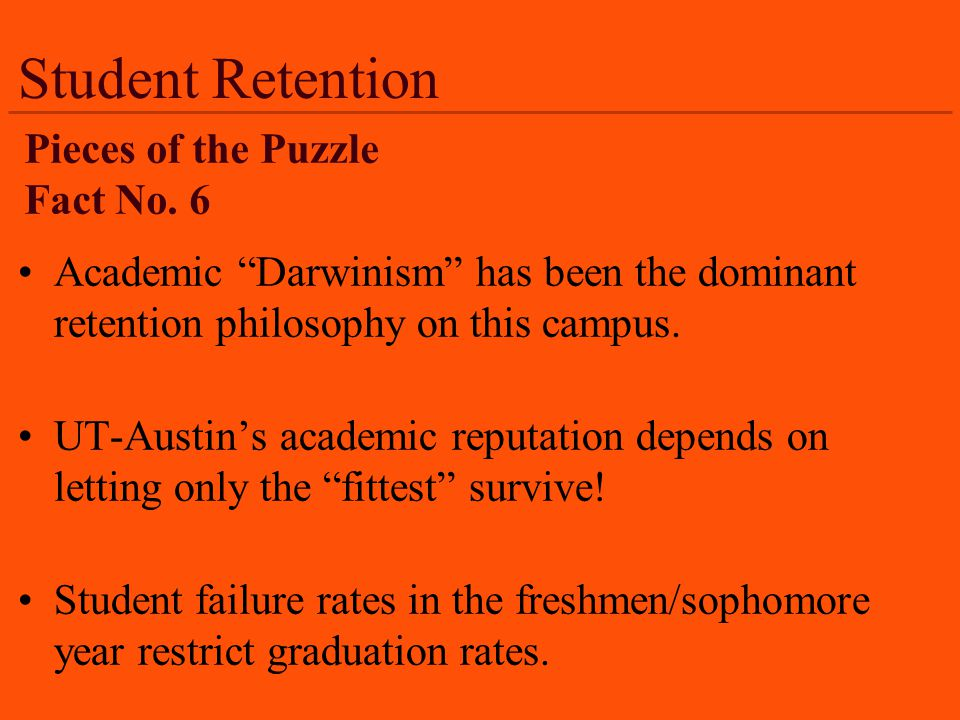 Academic Darwinism has been the dominant retention philosophy on this campus.
