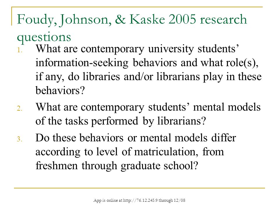 App is online at http://76.12.245.9 through 12/08 Foudy, Johnson, & Kaske 2005 research questions 1.