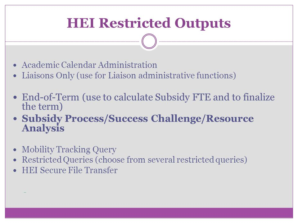 HEI Restricted Outputs Academic Calendar Administration Liaisons Only (use for Liaison administrative functions) End-of-Term (use to calculate Subsidy