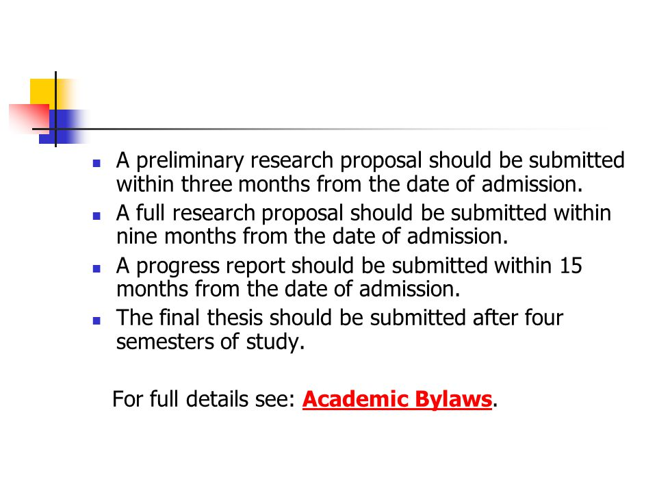 A preliminary research proposal should be submitted within three months from the date of admission.
