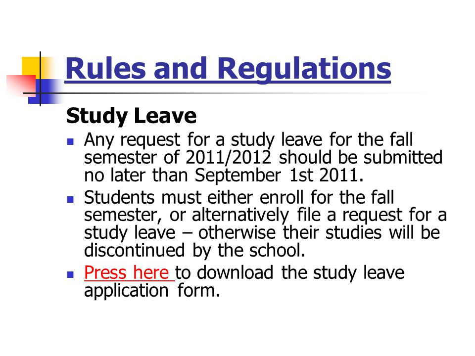 Rules and Regulations Study Leave Any request for a study leave for the fall semester of 2011/2012 should be submitted no later than September 1st 2011.