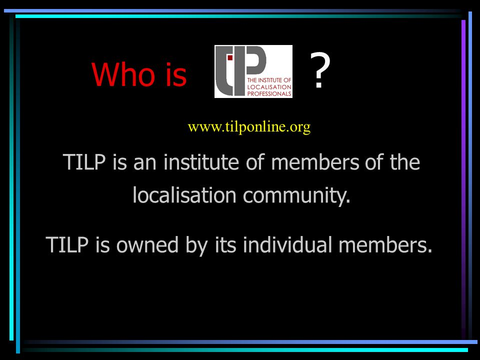 Who is . TILP is an institute of members of the localisation community.