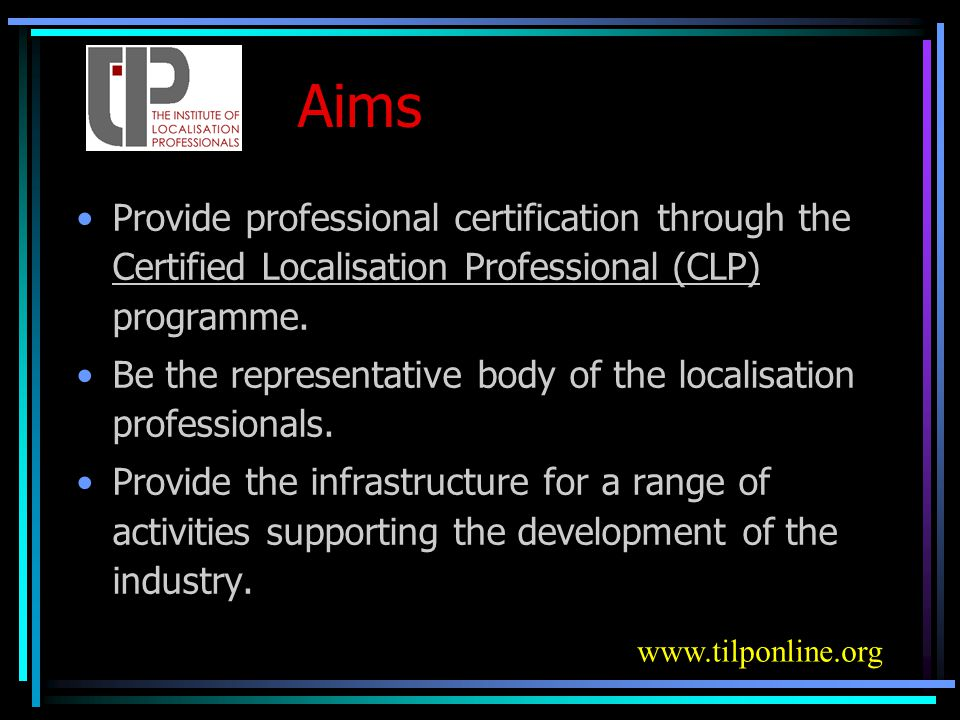 CLP: L10N-specific certification in addition to base-line professional qualifications Professional Localisation Manager Professional Localisation Engineer Primary Qualifications Manager Translator Engineer Professional Localisation Linguist Experience Training References CLP