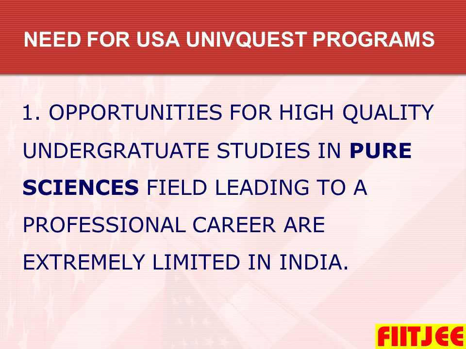 FEE FOR USA UNIVQUEST PROGRAMS COMPARISON WITH OTHERS PROGRAM 4 YEAR INTEGRATED USA UNIVQUEST 2 YEAR INTEGRATED USA UNIVQUEST FEE THAT SHOULD BE CHARGED BY BENCHMARKING QUALITY WITH PRINCETON REVIEW 27 LAC18 LAC ACTUAL FEE CHARGED BY FIITJEE 3.5 LAC + ST2.65LAC + ST