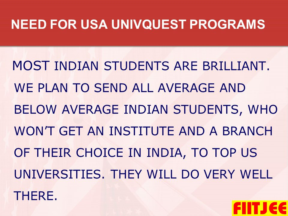 BEFORE YOU CHOOSE TO GO TO USA GOING ABROAD AT A YOUNG AGE OF 17-18 YRS CAN BE EMOTIONALLY FRUSTRATING AND IT IS NOT WORTH TAKING THAT RISK UNLESS YOU CAN T GET A REASONABLE OPPORTUNITY IN INDIA.