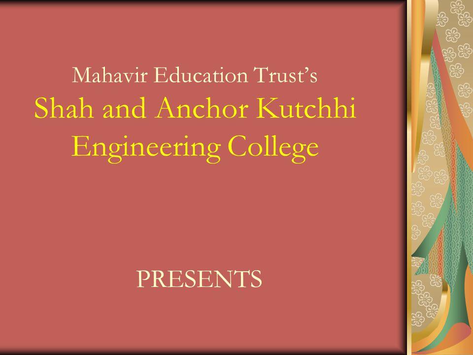 Mahavir Education Trusts Shah and Anchor Kutchhi Engineering College PRESENTS