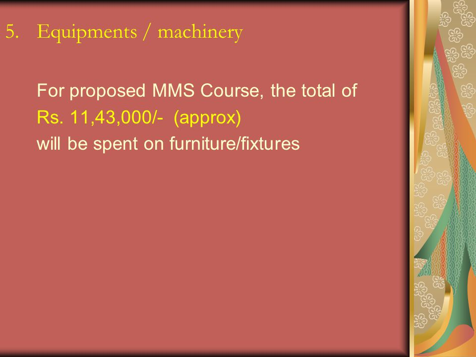 5.Equipments / machinery For proposed MMS Course, the total of Rs.