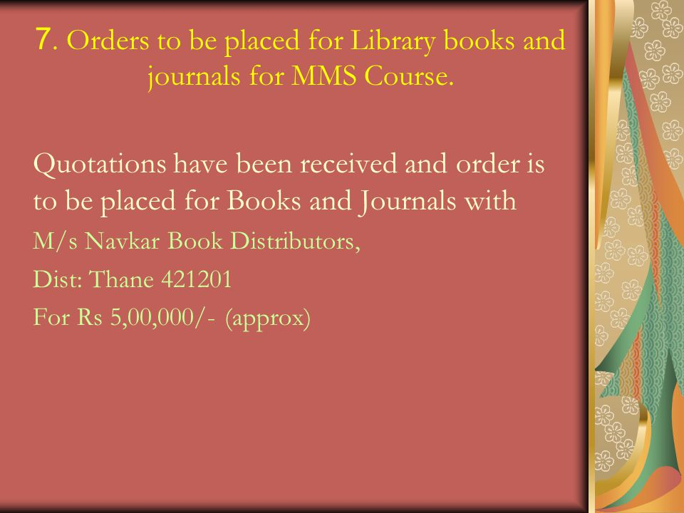 7.Orders to be placed for Library books and journals for MMS Course.