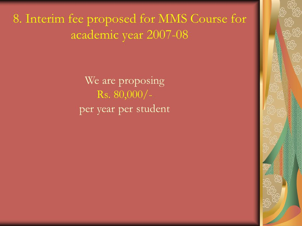 8.Interim fee proposed for MMS Course for academic year 2007-08 We are proposing Rs.