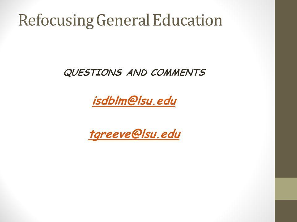 Refocusing General Education QUESTIONS AND COMMENTS isdblm@lsu.edu tgreeve@lsu.edu