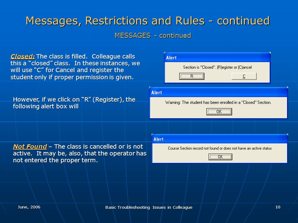 June, 2006 Basic Troubleshooting Issues in Colleague 10 Messages, Restrictions and Rules - continued MESSAGES - continued Closed: The class is filled.