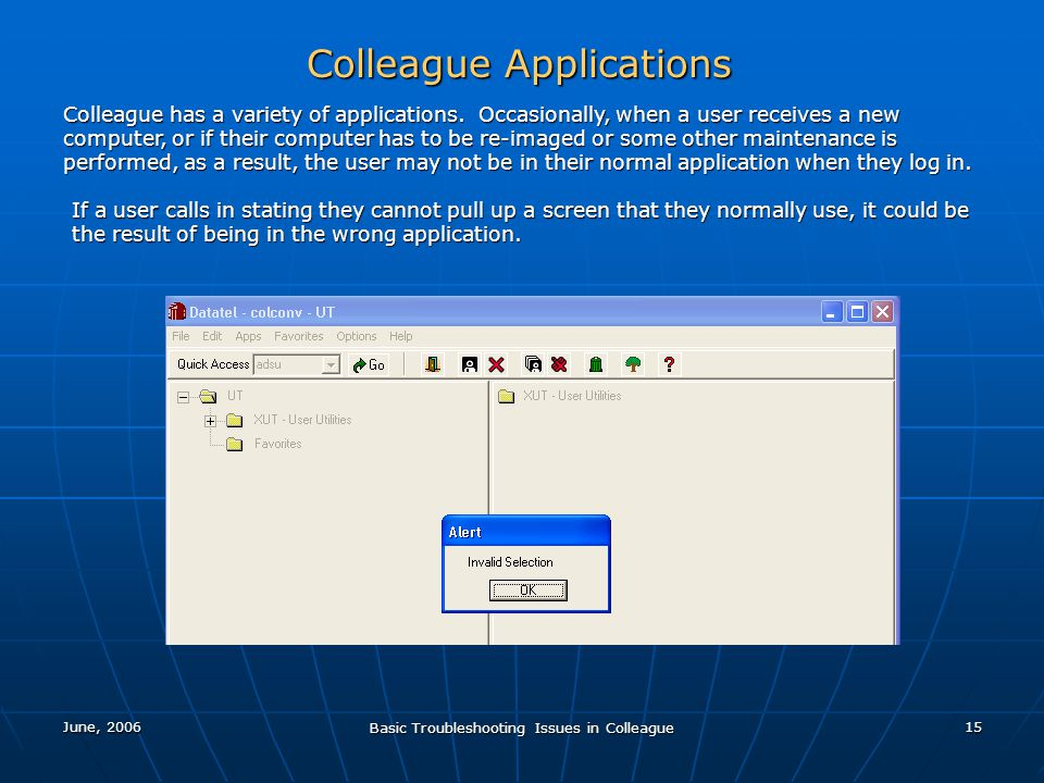 June, 2006 Basic Troubleshooting Issues in Colleague 15 Colleague Applications Colleague has a variety of applications. Occasionally, when a user rece