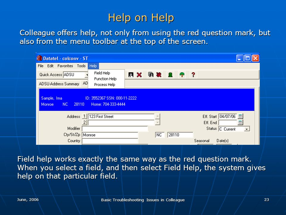 June, 2006 Basic Troubleshooting Issues in Colleague 23 Help on Help Colleague offers help, not only from using the red question mark, but also from the menu toolbar at the top of the screen.