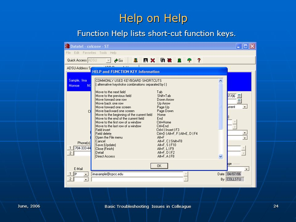 June, 2006 Basic Troubleshooting Issues in Colleague 24 Help on Help Function Help lists short-cut function keys.