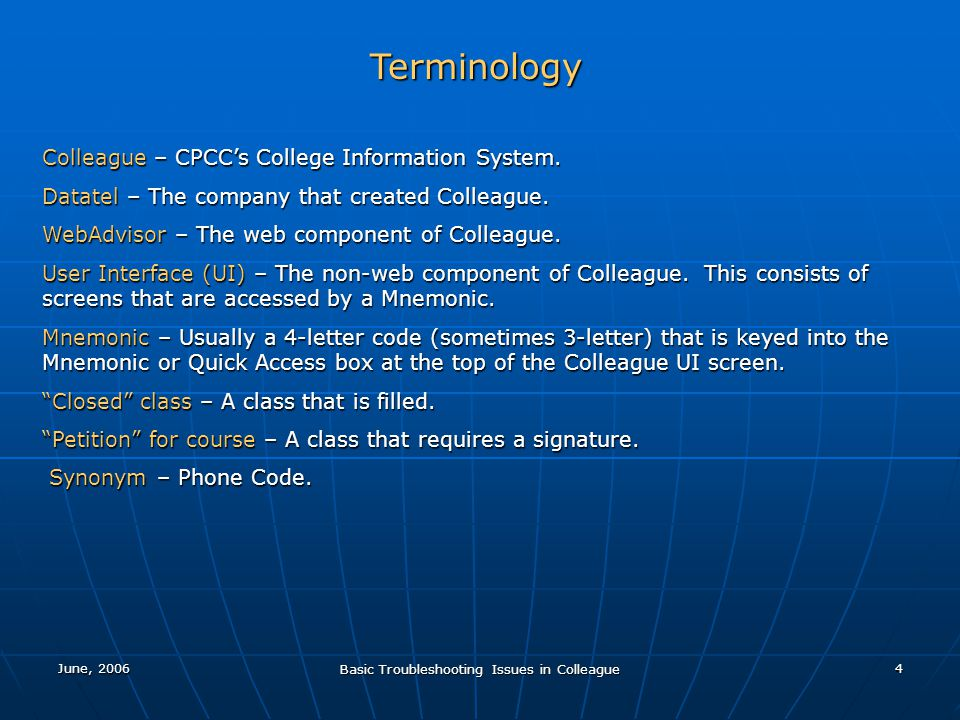 June, 2006 Basic Troubleshooting Issues in Colleague 4 Terminology Colleague – CPCCs College Information System.