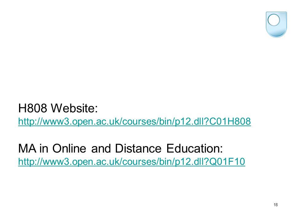18 H808 Website: http://www3.open.ac.uk/courses/bin/p12.dll?C01H808 http://www3.open.ac.uk/courses/bin/p12.dll?C01H808 MA in Online and Distance Education: http://www3.open.ac.uk/courses/bin/p12.dll?Q01F10