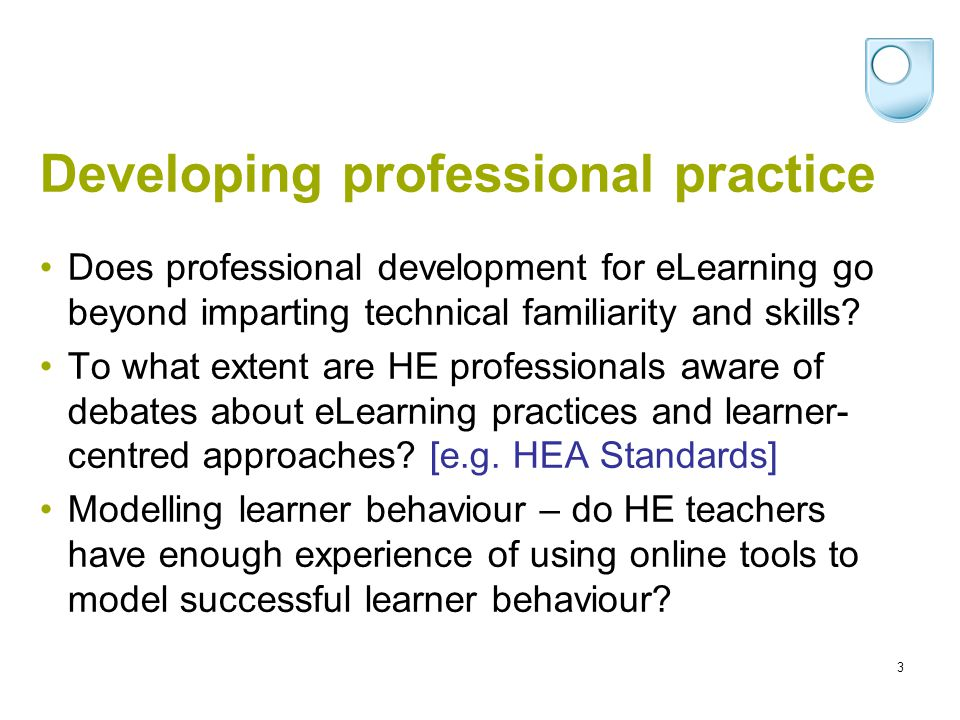 3 Developing professional practice Does professional development for eLearning go beyond imparting technical familiarity and skills? To what extent ar