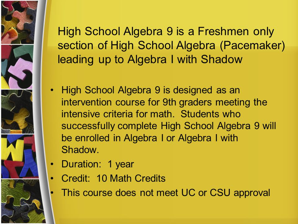 Rationale: Successful completion of this course completes the study of mathematics that meets the content standards for first year algebra.