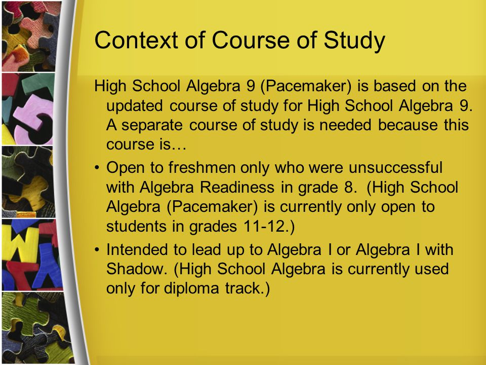 Context of Course of Study High School Algebra 9 (Pacemaker) is based on the updated course of study for High School Algebra 9.