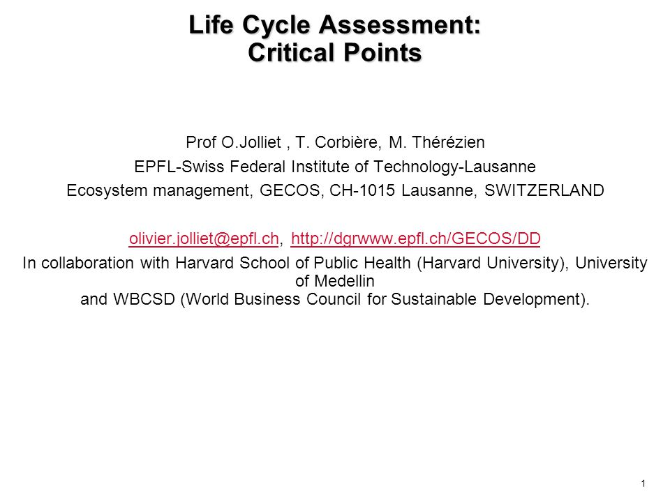 1 Life Cycle Assessment: Critical Points Prof O.Jolliet, T. Corbière, M. Thérézien EPFL-Swiss Federal Institute of Technology-Lausanne Ecosystem manag