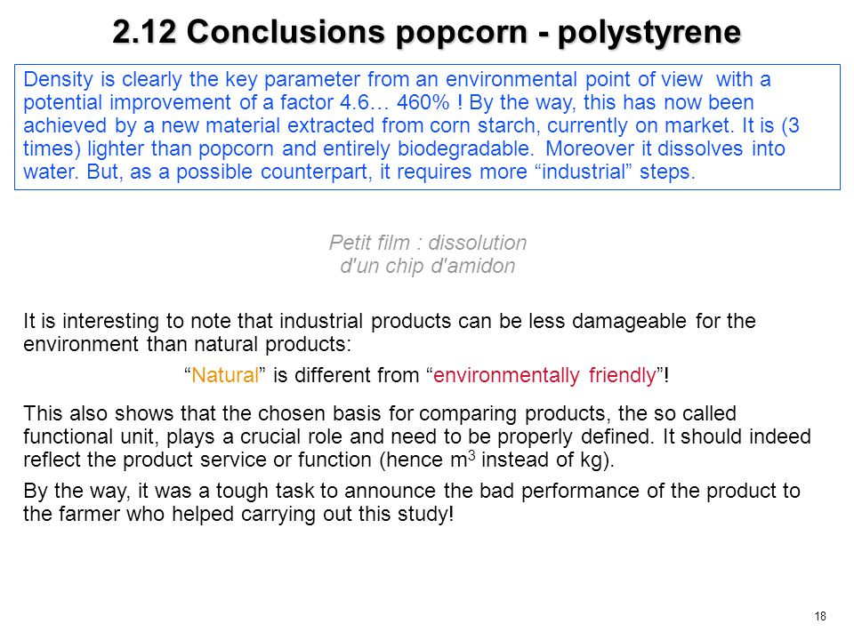 18 2.12 Conclusions popcorn - polystyrene It is interesting to note that industrial products can be less damageable for the environment than natural p
