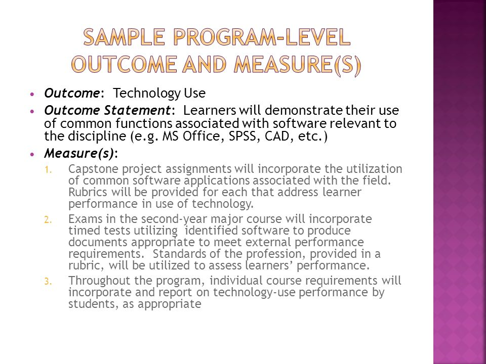 Outcome: Technology Use Outcome Statement: Learners will demonstrate their use of common functions associated with software relevant to the discipline (e.g.