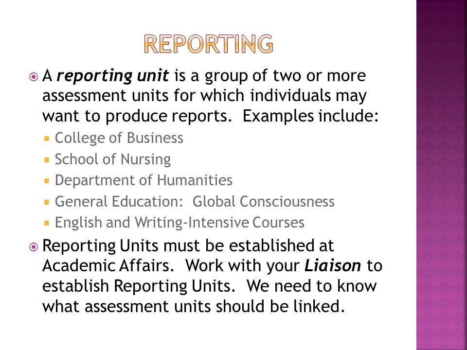 A reporting unit is a group of two or more assessment units for which individuals may want to produce reports.