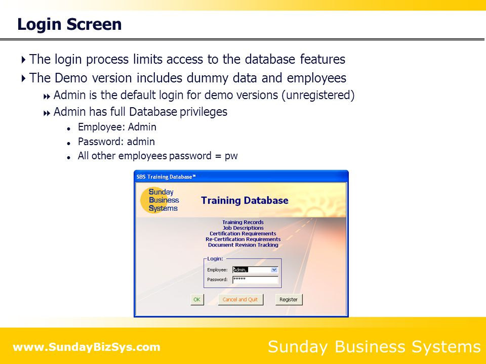 Sunday Business Systems www.SundayBizSys.com Record a Training Event Scan and link electronic roster Scan and link electronic test results Define date when recertification is required Generate a summary report Print a certificate
