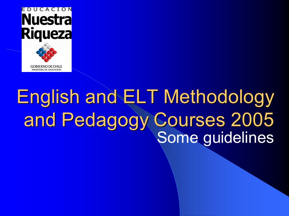 English and ELT Methodology and Pedagogy Courses 2005 Some guidelines