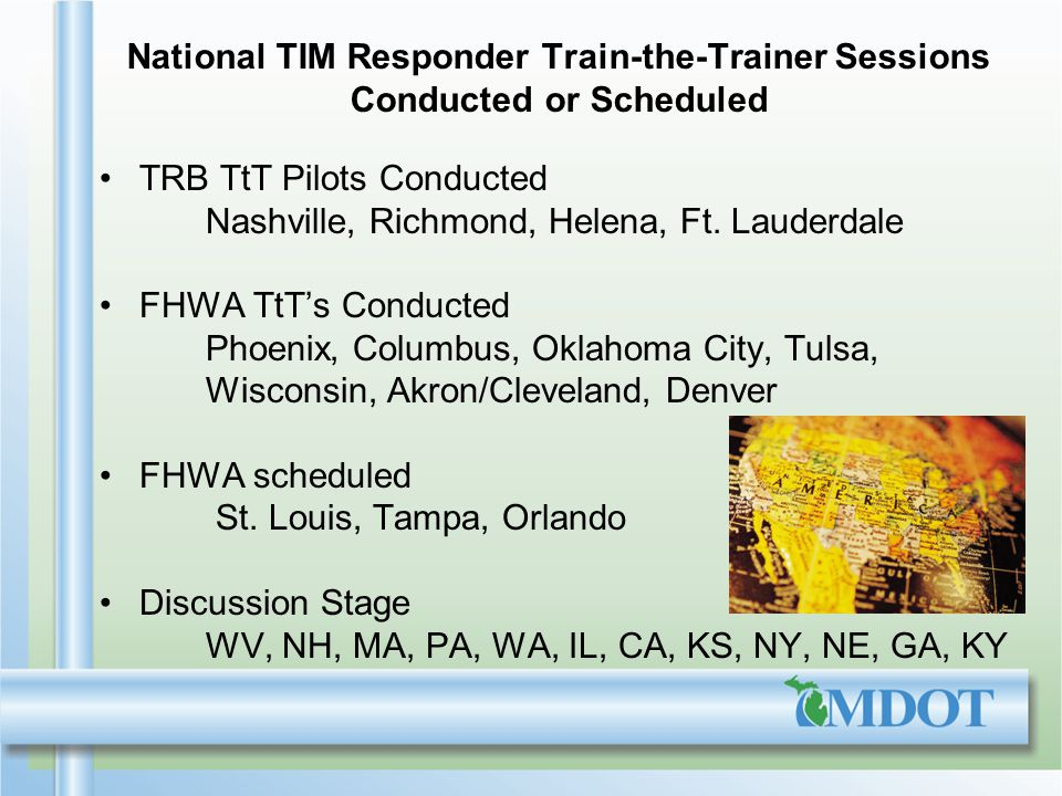 National TIM Responder Train-the-Trainer Sessions Conducted or Scheduled TRB TtT Pilots Conducted Nashville, Richmond, Helena, Ft.