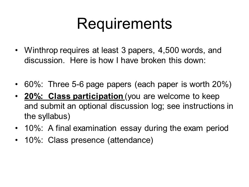 Requirements Winthrop requires at least 3 papers, 4,500 words, and discussion.
