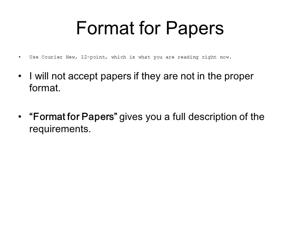 Format for Papers Use Courier New, 12-point, which is what you are reading right now.