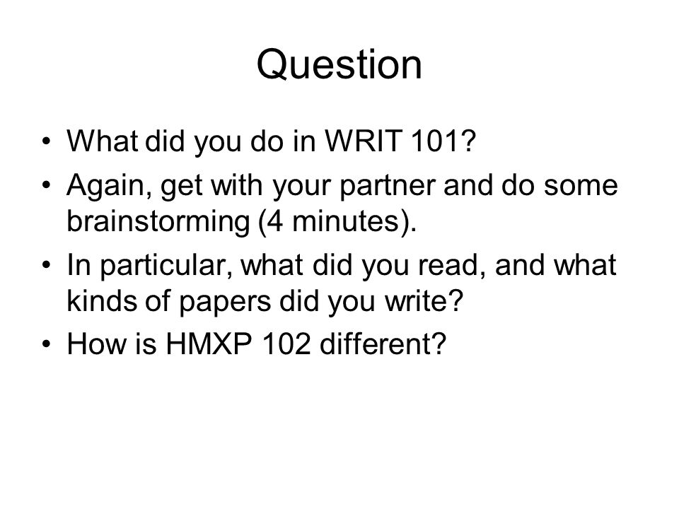 Question What did you do in WRIT 101.