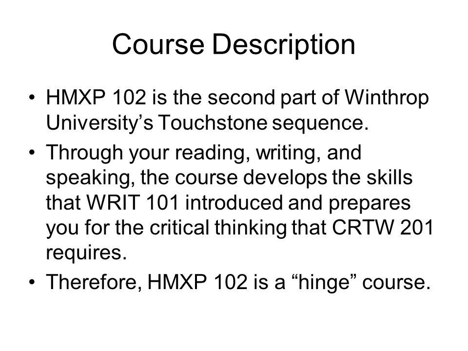 Course Description HMXP 102 is the second part of Winthrop Universitys Touchstone sequence.