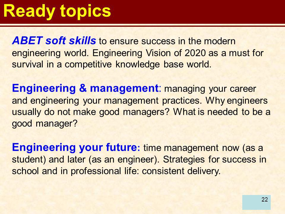 22 Ready topics ABET soft skills to ensure success in the modern engineering world. Engineering Vision of 2020 as a must for survival in a competitive
