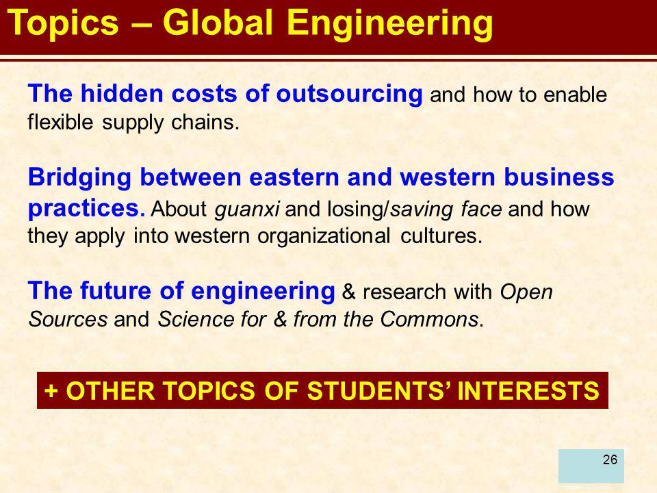 26 Topics – Global Engineering The hidden costs of outsourcing and how to enable flexible supply chains. Bridging between eastern and western business