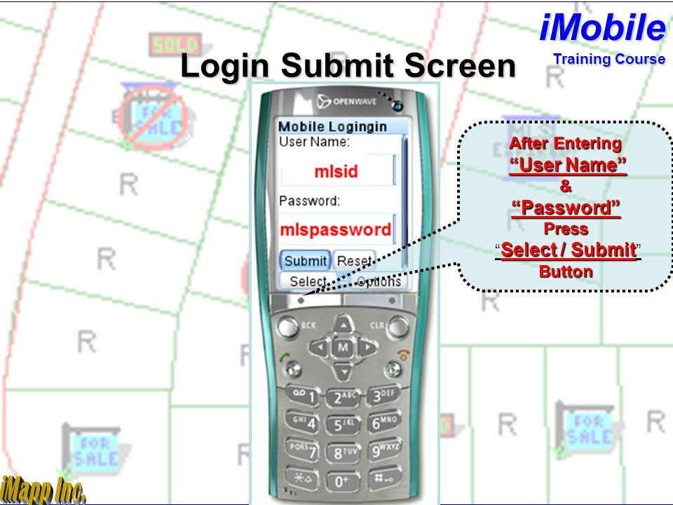 Enter MLS ID &MLSPASSWORD mlsid Password stays the same ( all entries must be in lower case ) ramc ragfl Login Screen iMobile Training Course