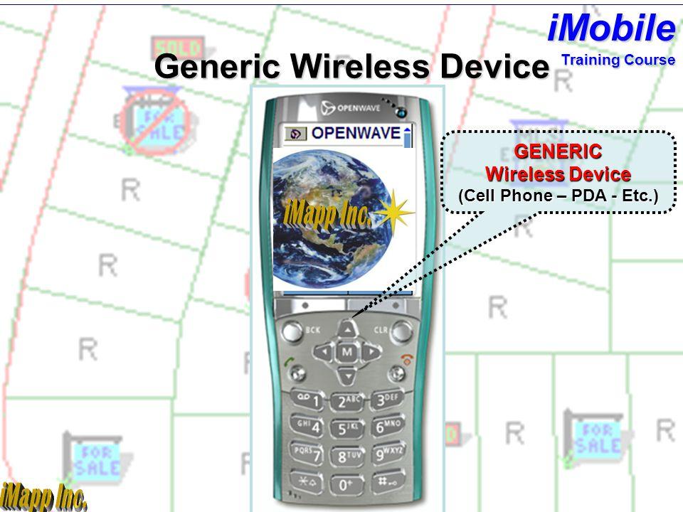 GENERIC Wireless Device (Cell Phone – PDA - Etc.) Generic Wireless Device Training Course iMobile