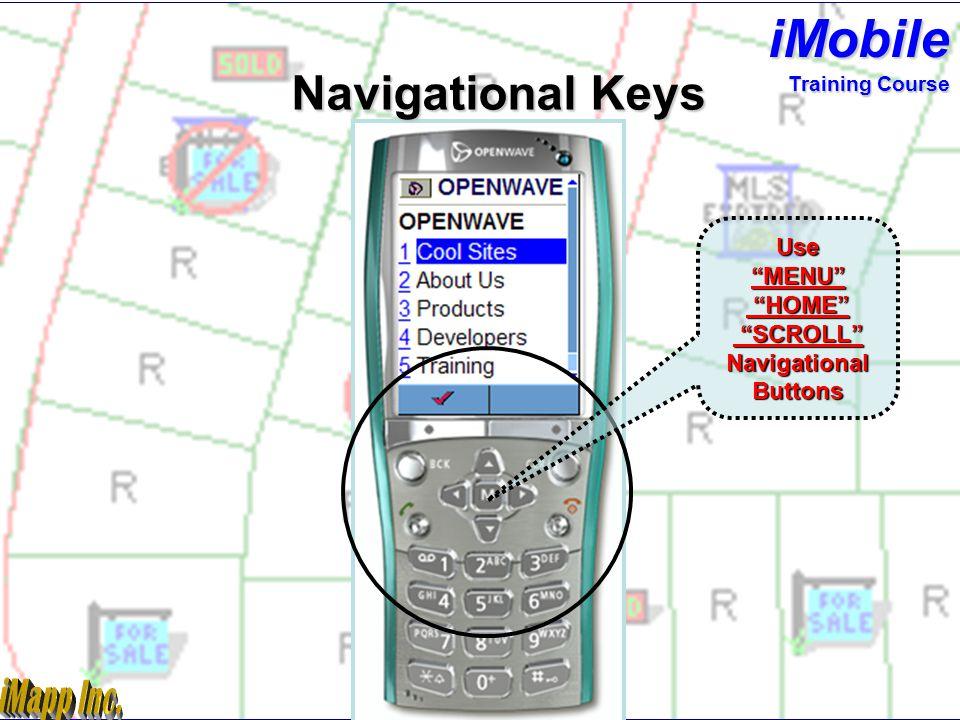 Use MENU HOME SCROLL Navigational Buttons Navigational Keys iMobile Training Course