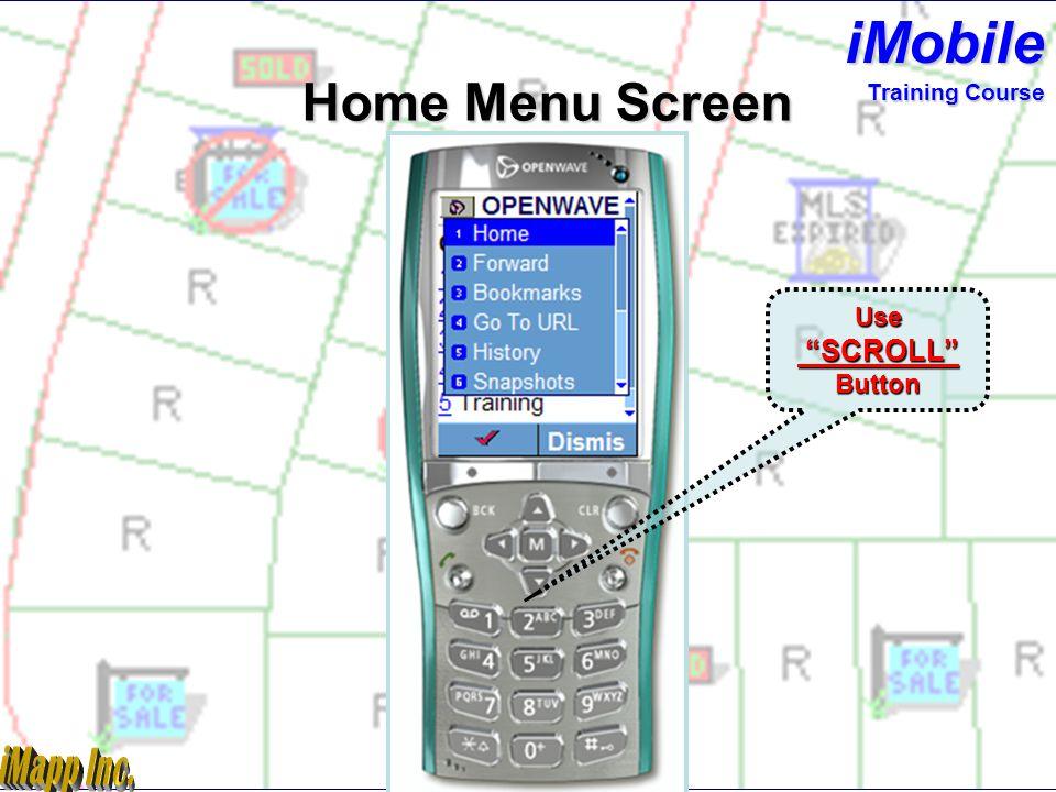 Use SCROLL Button Home Menu Screen iMobile Training Course
