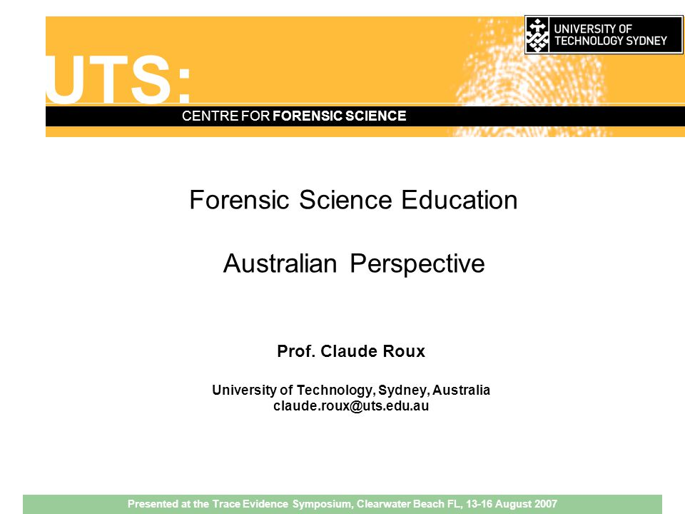 UTS: CENTRE FOR FORENSIC SCIENCE Forensic methods attract a growing interest from professional circles.