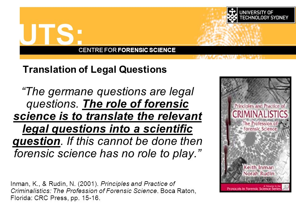 UTS: CENTRE FOR FORENSIC SCIENCE Inference Forensic science is a discipline concerned with the post-data question of drawing inferences about a particular case from evidence which is actually available.