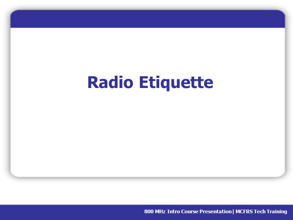 800 MHz Intro Course Presentation  MCFRS Tech Training Radio Etiquette
