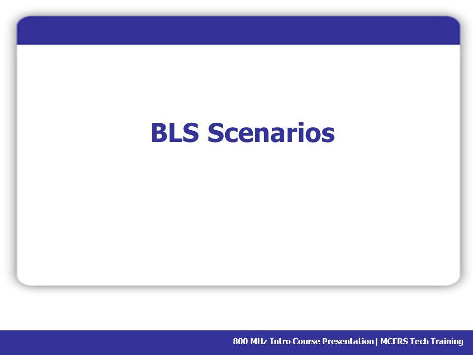 800 MHz Intro Course Presentation  MCFRS Tech Training BLS Scenarios