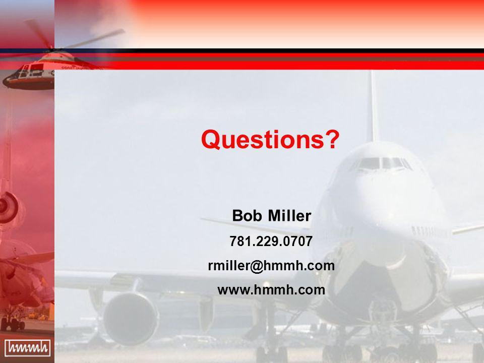 Questions? Bob Miller 781.229.0707 rmiller@hmmh.com www.hmmh.com
