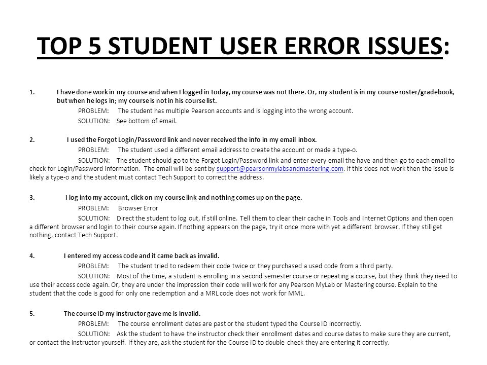 TOP 5 STUDENT USER ERROR ISSUES: 1.I have done work in my course and when I logged in today, my course was not there.