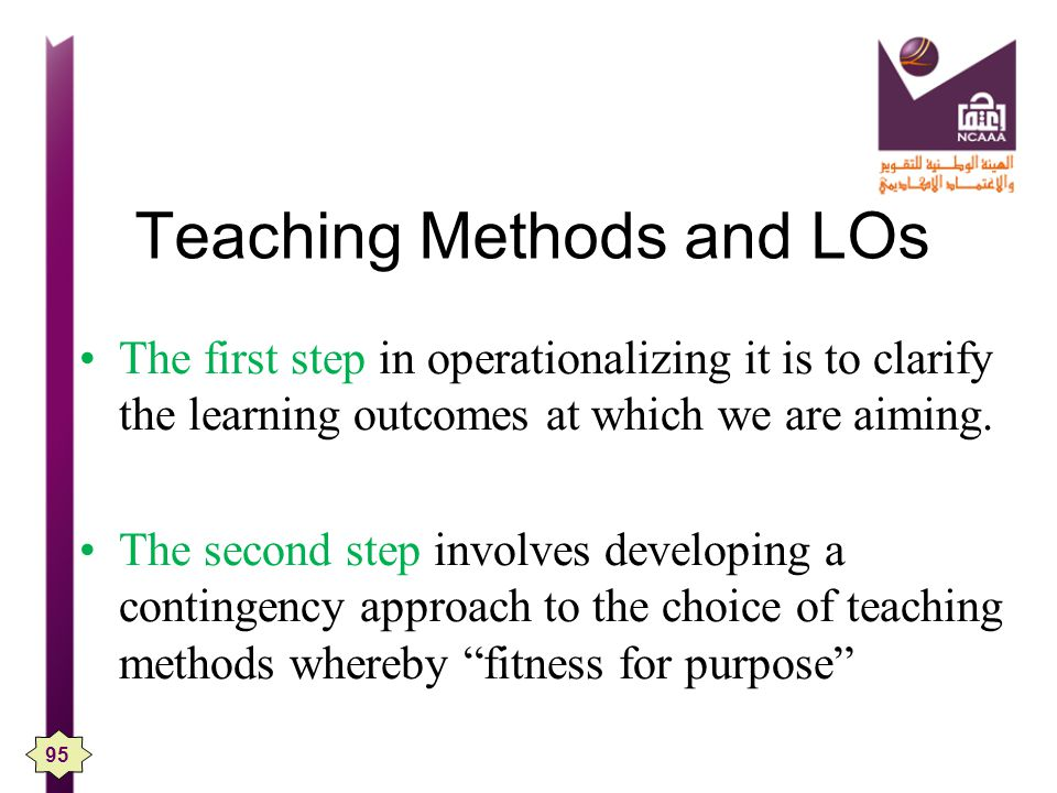 Teaching Methods and LOs The first step in operationalizing it is to clarify the learning outcomes at which we are aiming.